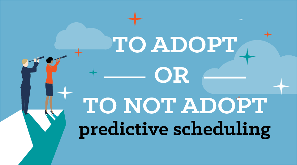 Should Your Company Adopt Predictive Scheduling Policies?