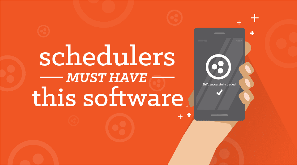 "5 Reasons Why Schedulers ""Must Have"" Scheduling Software to Trade Shifts"