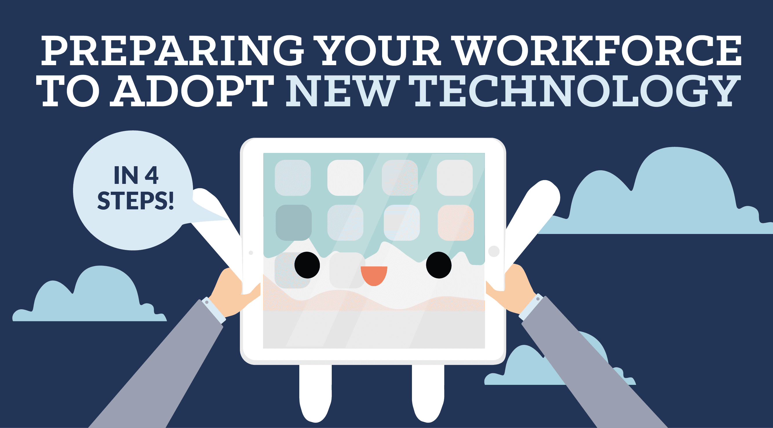 4 Steps for Preparing Your Workforce to Adopt New Technology