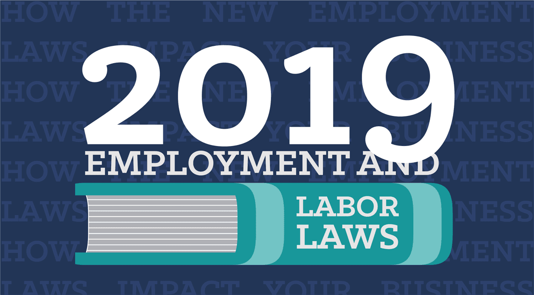 2019 Labor Laws: How the New Employment Laws Impact Your