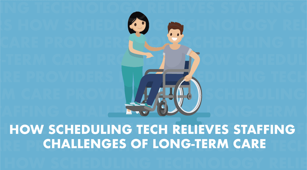 How Scheduling Technology Relieves Staffing Challenges of Long-Term Care