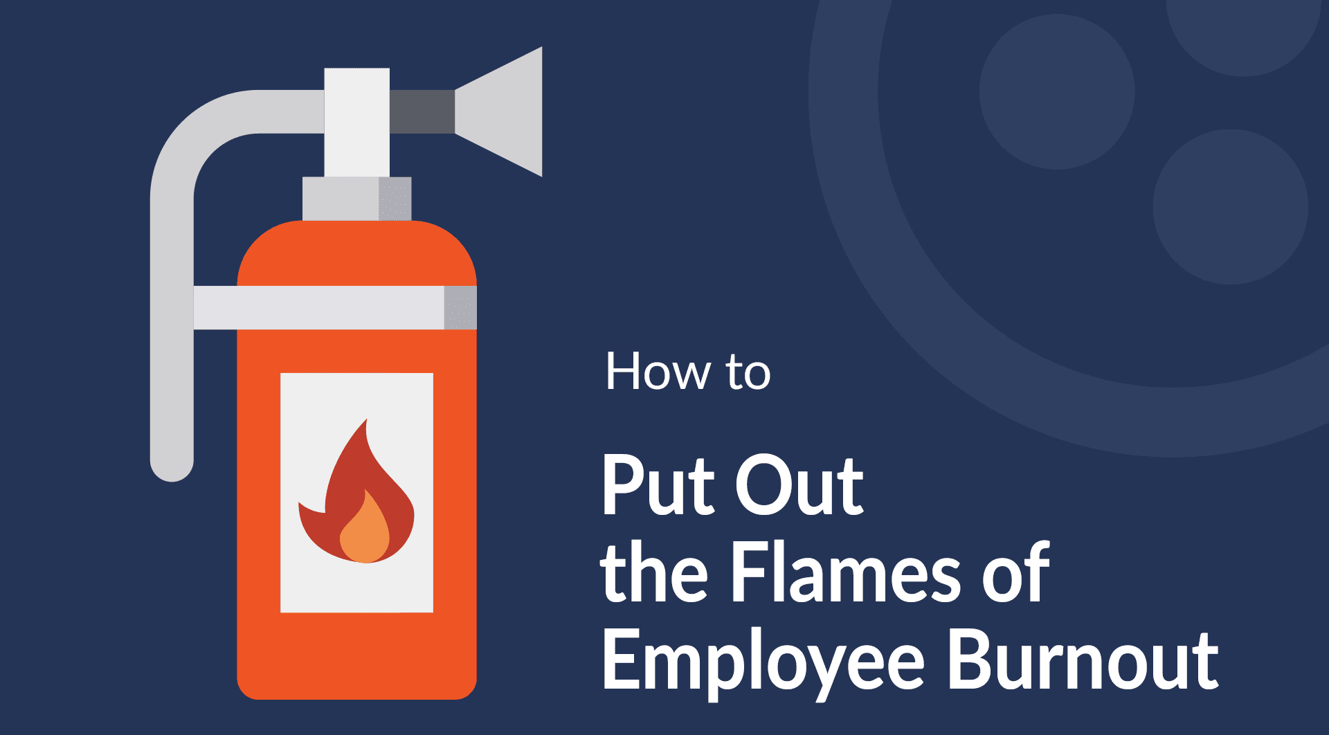 How to Put Out the Flames of Employee Burnout