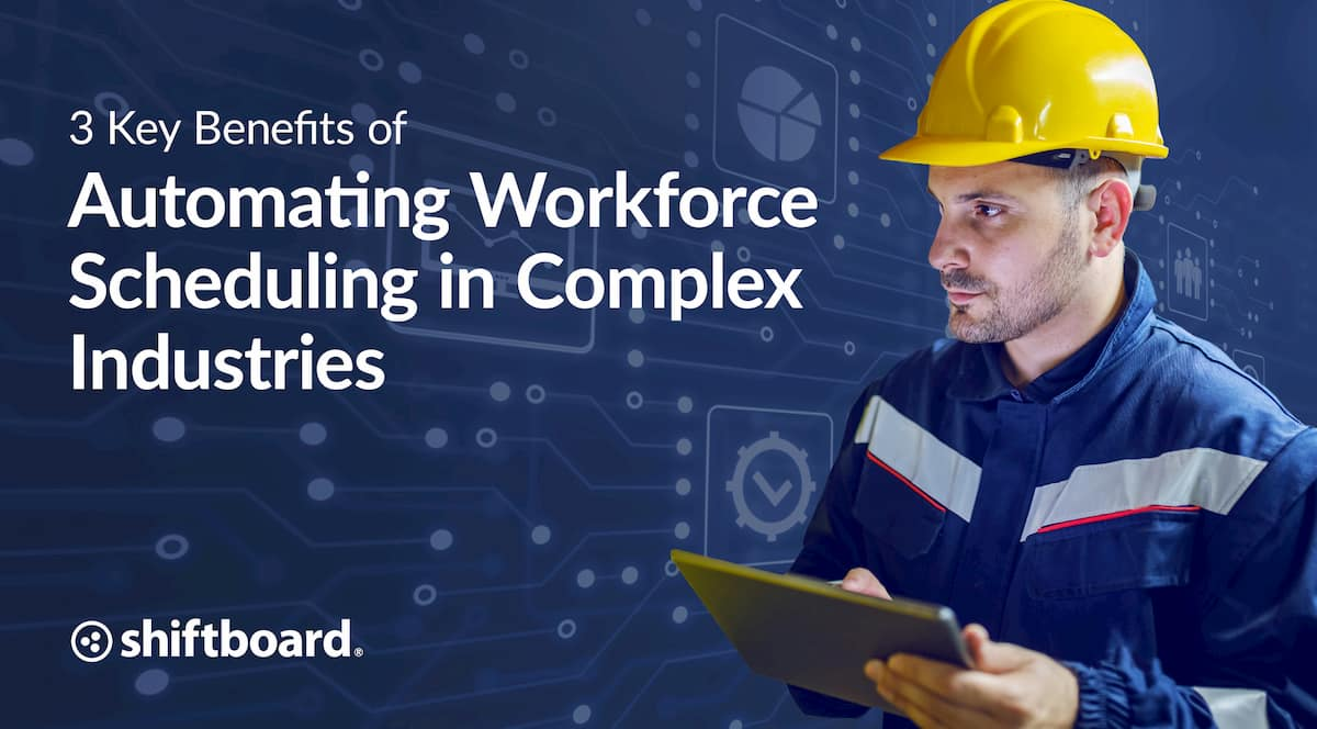 3 Key Benefits of Automating Workforce Scheduling in Complex Industries