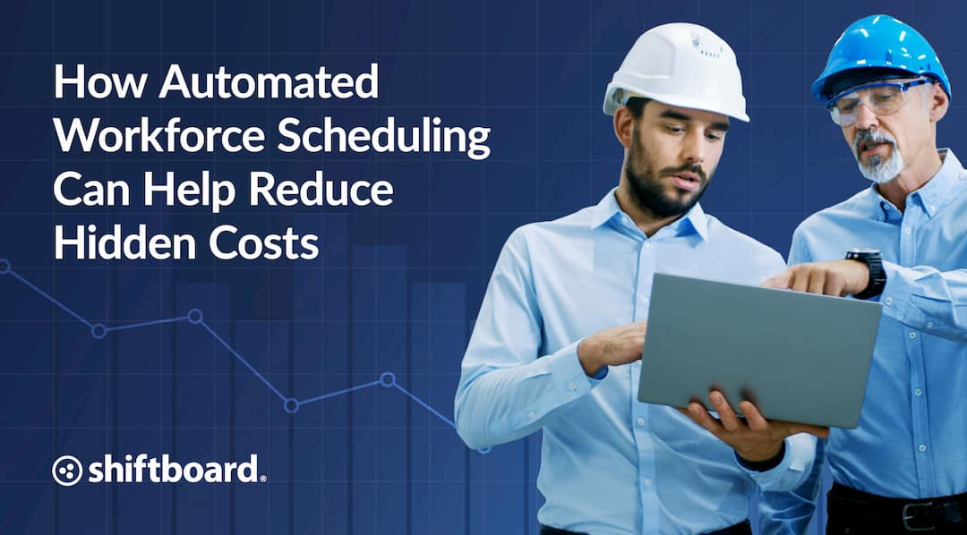 How Automated Workforce Scheduling Can Help Reduce Hidden Costs